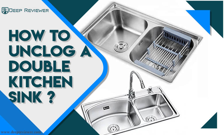 How to Unclog a Double Kitchen sink ?