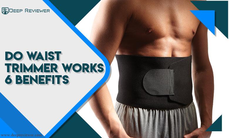 Do Waist Trimmer works 6 benefits