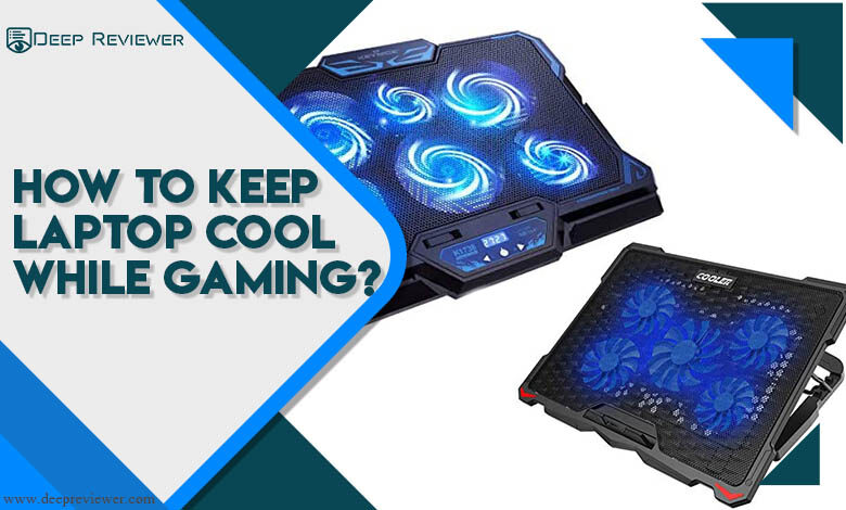 How to keep laptop cool while gaming?